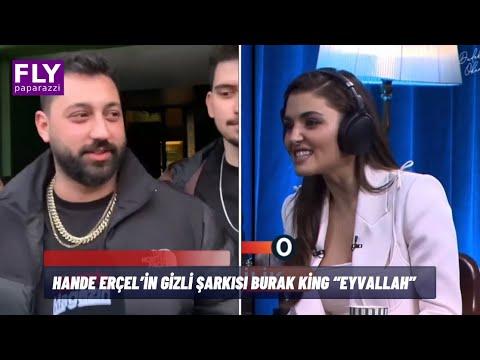 Hande Erçel'in gizlice dinlediği Burak King Eyvallah şarkısının hikayesi