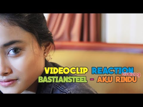 VIDEOCLIP REACTION BASTIANSTEEL - AKU RINDU