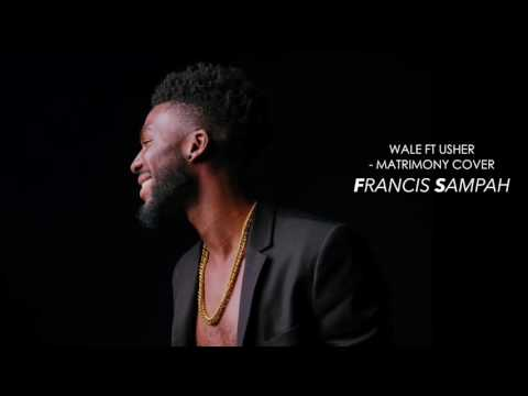 Wale ft Usher - Matrimony Cover [by Francis Sampah]