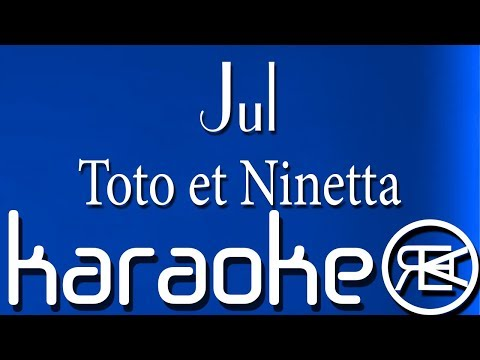 Jul - Toto Et Ninetta | Karaoké Lyrics