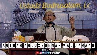 Daurah Aqidah Ahlussunnah Wal Jama'ah Sesi Akhir - Ustadz Badru Salam, Lc