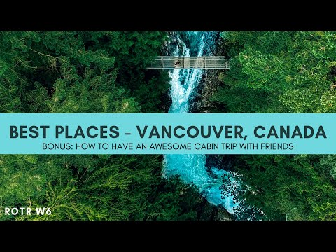 1 WEEK IN VANCOUVER | GROUSE GRIND & WHISTLER & DOWNTOWN | AND THE YEARLY CABIN TRIP | ROTR Week 6