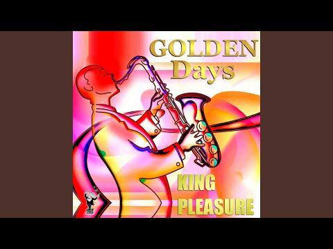 King pleasure golden days seems excellent