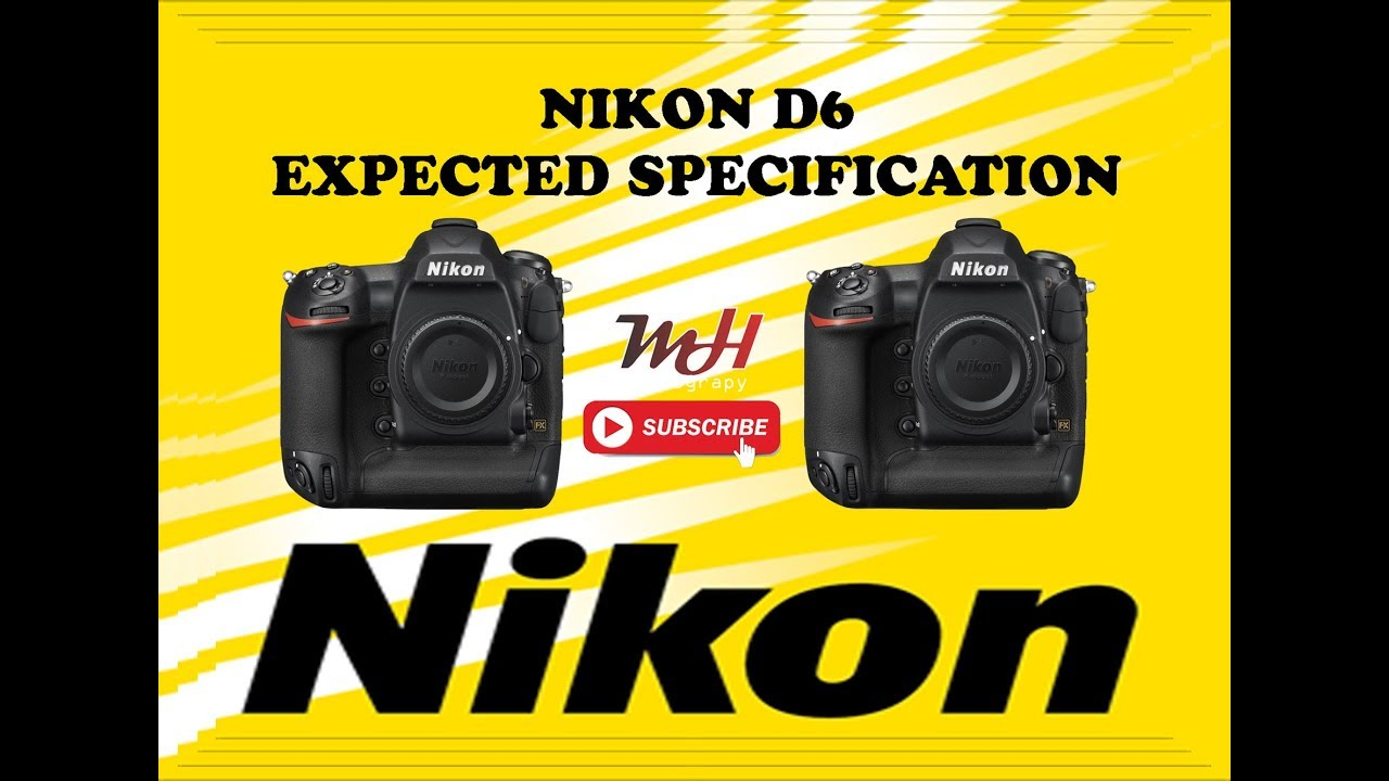 What should we expect? Nikon D6 Expected Specifications - Flagship