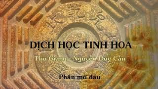 Phần mở đầu - Dịch học tinh hoa - Thu Giang Nguyễn Duy Cần (audio)