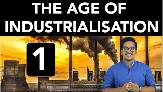 History: The Age Of Industrialisation (Part 1)