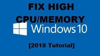 How to Fix High 100% CPU RAM Disk Usage in Windows 10 [2018 Tutorial]
