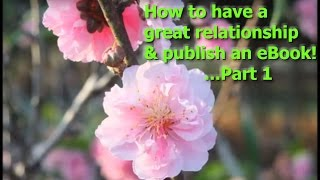 Bev on how to have a great relationship & publish an eBook! ...Part 1