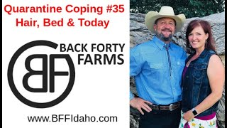 Quarantine Coping #35 - Hair, Beds & Today - Back Forty Farms