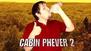 Cabin Fever 2 - Phelous