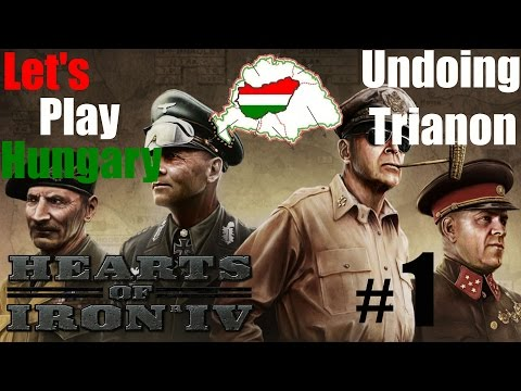 Let's Play Hearts of Iron 4 - Hungary - Undoing Trianon (Par