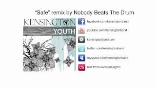 Kensington - Safe (Nobody Beats The Drum remix) [Youth EP 5/5]