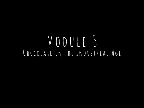 Module Five - Chocolate in the Industrial Age