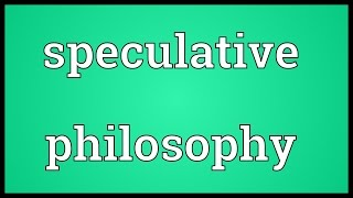Speculative philosophy Meaning