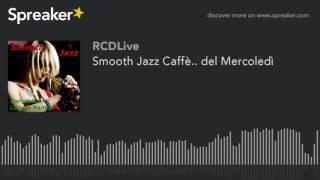 Smooth Jazz Caffè.. del Mercoledì (part 1 di 5)