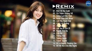 Khó Vẽ Nụ Cười Remix ,Dừng Lại Đây Thôi Remix, EDM Tik Tok Htrol Remix Nhạc EDM Gây Nghiện 2019
