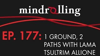 Mindrolling – Ep. 177 – One Ground, Two Paths with Lama Tsultrim Allione