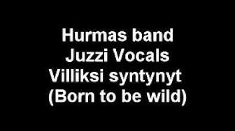Hurmas band - Villiksi syntynyt (Juzzi vocals)