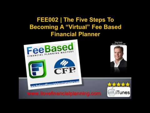 "The Five Steps To Becoming A ""Virtual"" Fee Based Financial Planner 