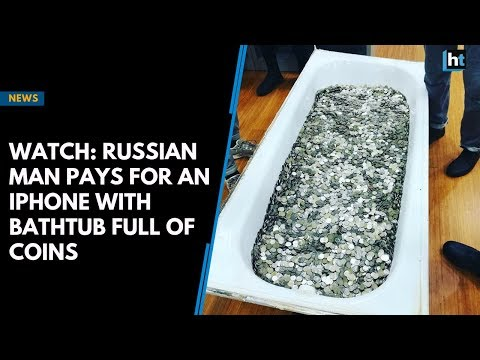 Watch: Russian man pays for an iPhone with bathtub full of coins