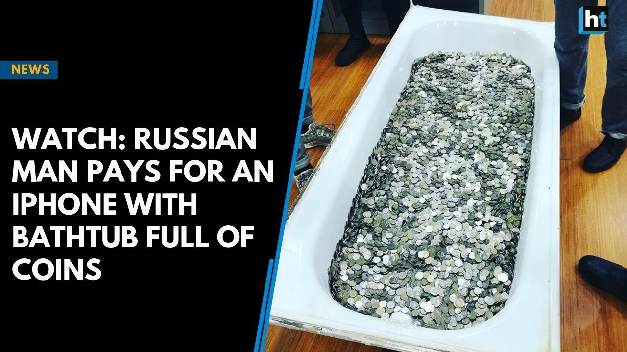 Attractive Watch: Russian Man Pays For An IPhone With Bathtub Full Of Coins