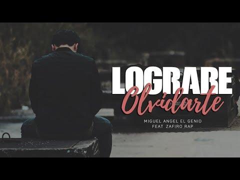 LOGRARE OLVIDARTE - Miguel Angel feat Zafiro Rap / NUEVO 2018