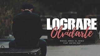 LOGRARE OLVIDARTE - Miguel Angel feat Zafiro Rap / NUEVO 2019