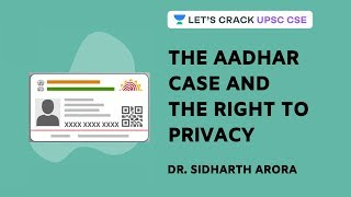 The Aadhar Case and The Right to Privacy | Crack UPSC CSE 2020/2021 | Dr. Sidharth Arora