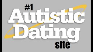Autism Dating: What is and isn't appropiate