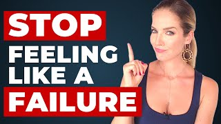 8 Ways to Stop Feeling Like a Failure (You're NOT a Loser!)