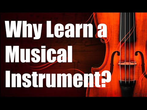 Why Learn a Musical Instrument?
