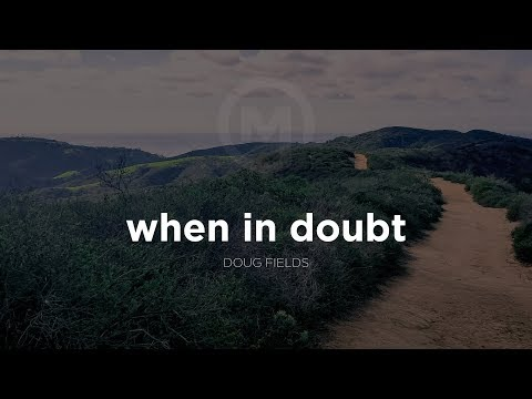 When In Doubt - A Message by Doug Fields