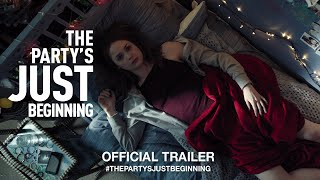 The Party's Just Beginning (2018) | Official Trailer HD