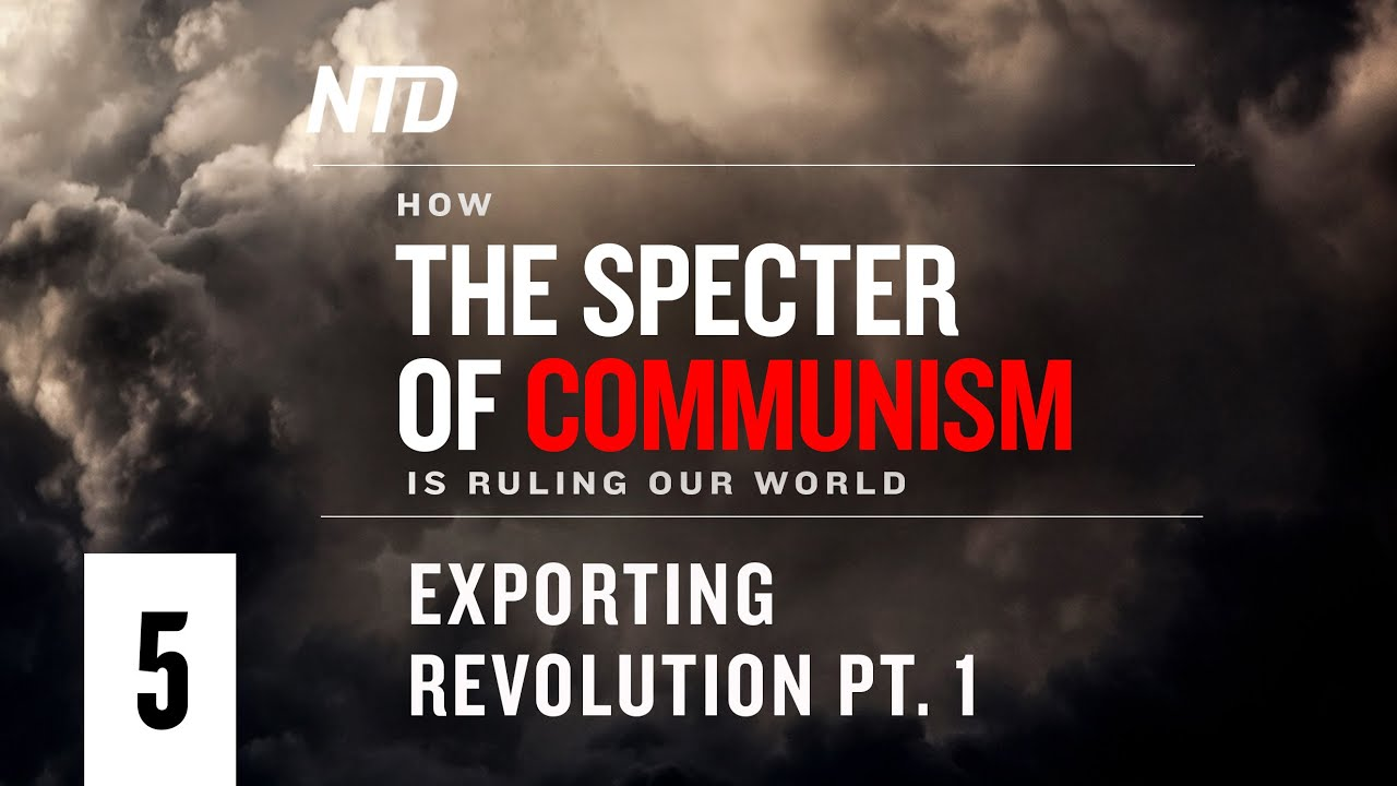 Special Series Ep.5: Exporting Revolution Pt.1 | How the Specter of Communism Is Ruling Our World