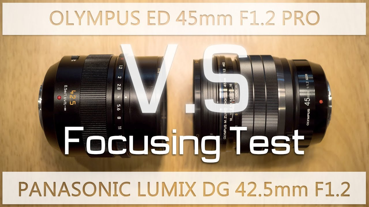 Olympus 45mm F1.2 V.S Panasonic 42.5mm F1.2 Focusing Speed Test - YouTube