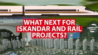 What Next For Iskandar And Rail Projects under Malaysia