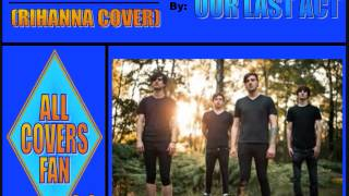 We Found Love (Rihanna cover) - Our Last Act