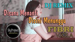 DJ Disana Menanti Disini Menunggu (Remik 2020) // Fibri Viola