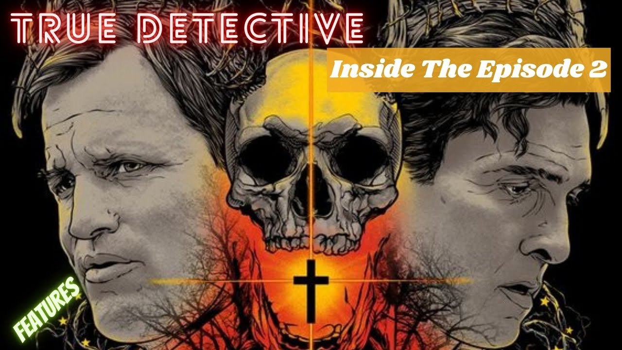Download True Detective Inside The Episode 2(True detective season 1 features)