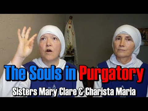 SOULS IN PURGATORY -Sisters Mary Clare & Charista Maria-