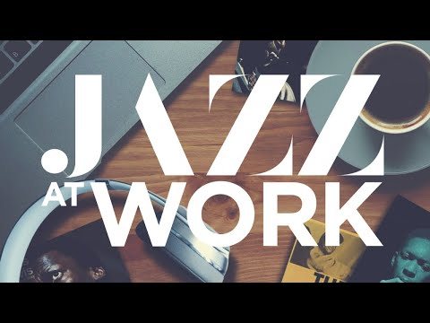 Jazz at Work - Relax, work and study with a best of jazz songs