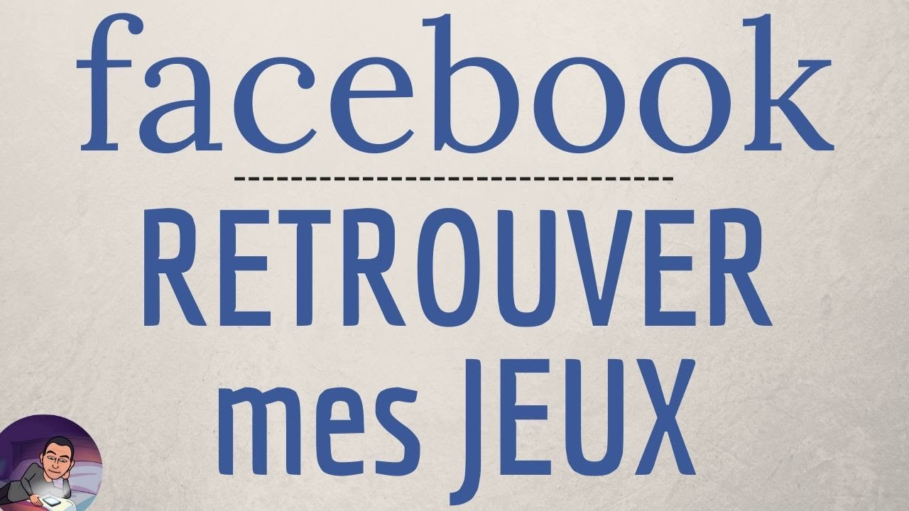 Retrouver Mes Jeux Sur Facebook Comment Recuperer Mes Jeux Qui Ont Disparu Sur Facebook Youtube