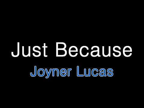 Joyner Lucas - Just Because Lyrics