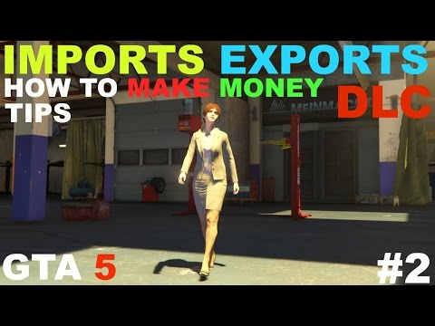 GTA 5 ONLINE Import Export Cars DLC, How To make Money,First Sale, Tips,60 Car Garage,Buy WareHouse