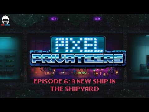 Pixel Privateers (PC) - Episode 6: A New Ship in the Shipyard
