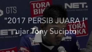 2017 Persib Juara - Ujar Tony Sucipto