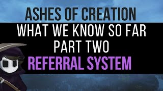 Ashes of Creation - What we know so far - Part 2 : Referral System!