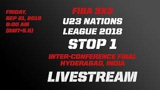 LIVE 🔴 -FIBA 3x3 U23 Nations League 2018 - Inter-Conference Final - Stop 1 - Hyderabad, India