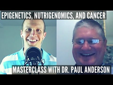 Epigenetics, Nutrigenomics & Cancer: MASTERCLASS: Dr. Paul A
