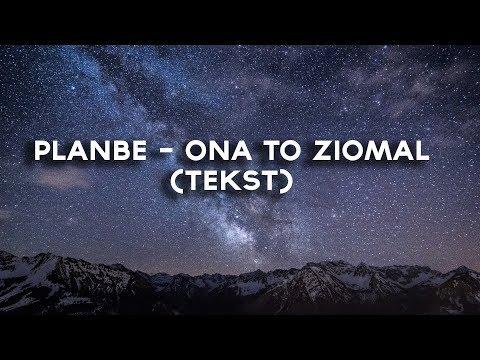 PlanBe - Ona to ziomal (Tekst)